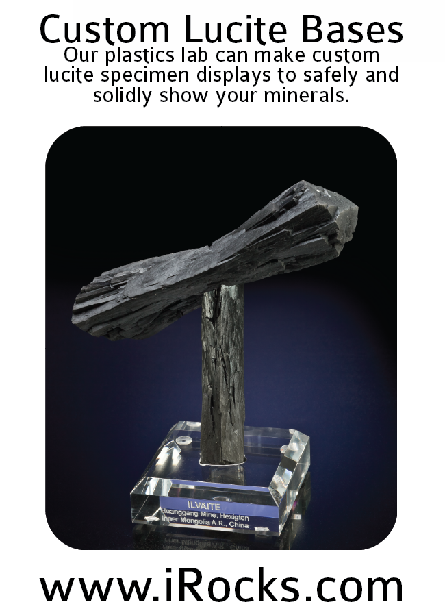The Arkenstone, www.iRocks.com, has our own custom lucite base-making services to safely and aesthetically display your minerals at their best. Whether managing single crystals or specimens on beautiful matrices, our engraved lucite bases will make sure your pieces sparkle and shine.